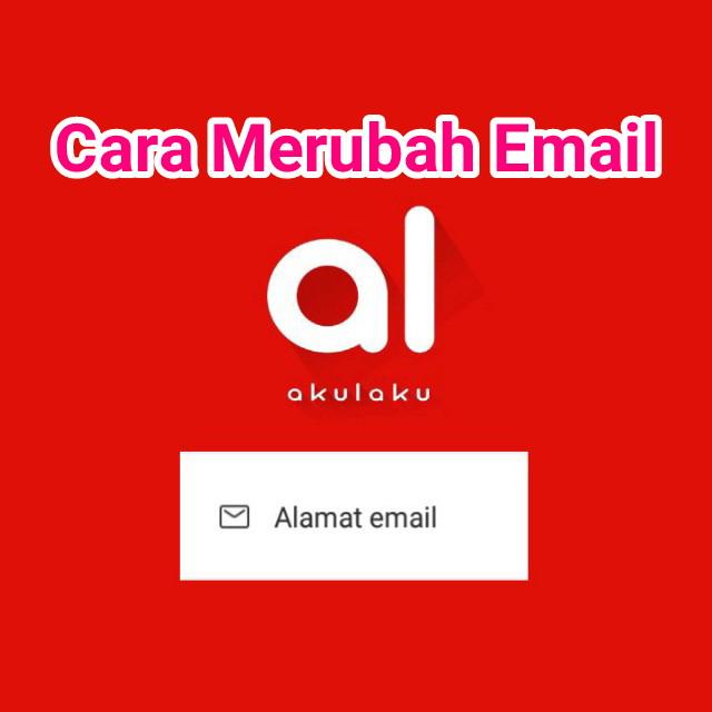 Cara Merubah Email Akulaku