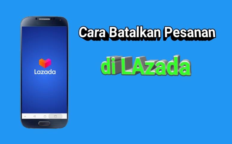 Cara Membatalkan Pesanan di Lazada