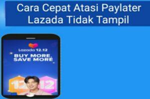Mengatasi Lazada Paylater Tidak Muncul
